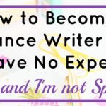 Become a freelance writer with no experience – I did and I'm not special