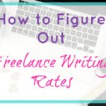 How to Figure Out Your Freelance Writing Rates