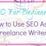 How to Use SEO As A Freelance Writer
